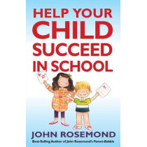 John Rosemond's Fail-Safe Formula for Helping Your Child Succeed in School by Dr John Rosemond, 9781449422301