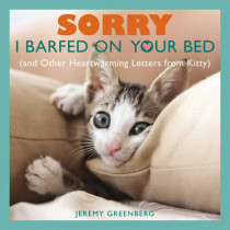 Sorry I Barfed on Your Bed (and Other Heartwarming Letters from Kitty) by Jeremy Greenberg, 9781449427047