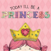 Today I'll Be A Princess by P Croyle, 9781449460570