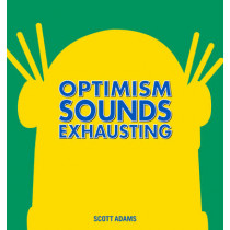 Optimism Sounds Exhausting by Scott Adams, 9781449463007