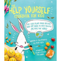 The Help Yourself Cookbook for Kids: 60 Easy Plant-Based Recipes Kids Can Make to Stay Healthy and Save the Earth by Ruby Roth, 9781449471873