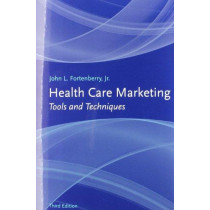 Health Care Marketing: Tools And Techniques by John L. Fortenberry, Jr., 9781449622213