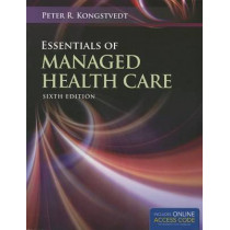 Essentials Of Managed Health Care by Peter R. Kongstvedt, 9781449653316