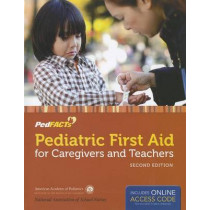 Pediatric First Aid For Caregivers And Teachers (Pedfacts) by AAP - American Academy of Pediatrics, 9781449670412