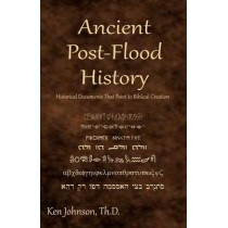 Ancient Post-Flood History: Historical Documents That Point to Biblical Creation by Ken Johnson Th D, 9781449927936