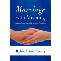 Marriage with Meaning: A Values-Based Model for Premarital Counseling by Rabbi Daniel Young, 9781450261111