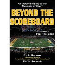 Beyond the Scoreboard: an Insider's Guide to the Business of Sport by Rick Horrow, 9781450413039