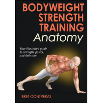 Bodyweight Strength Training Anatomy by Bret Contreras, 9781450429290