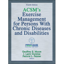 ACSM's Exercise Management for Persons with Chronic Diseases and Disabilities by American College of Sports Medicine, 9781450434140