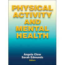 Physical Activity and Mental Health by Angela Clow, 9781450434331