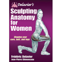 Delavier's Sculpting Anatomy for Women by Frederic Delavier, 9781450434751