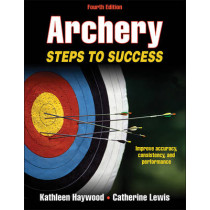 Archery: Steps to Success by Kathleen Haywood, 9781450444682
