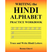 Writing the Hindi Alphabet Practice Workbook: Trace and Write Hindi Letters by Reema Ghavri, 9781450524544