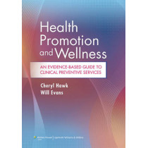 Health Promotion and Wellness: An Evidence-Based Guide to Clinical Preventive Services by Cheryl Hawk, 9781451120233
