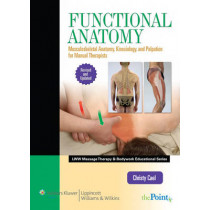 Functional Anatomy: Musculoskeletal Anatomy, Kinesiology, and Palpation for Manual Therapists by Christy J. Cael, 9781451127911
