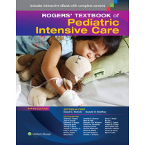 Rogers' Textbook of Pediatric Intensive Care by Donald H. Shaffner, 9781451176629