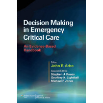 Decision Making in Emergency Critical Care: An Evidence-Based Handbook by John E. Arbo, 9781451186895