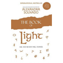 The Book of Light: Ask and Heaven Will Answer by Alexandra Solnado, 9781451611571