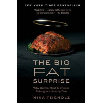 The Big Fat Surprise: Why Butter, Meat, and Cheese Belong in a Healthy Diet by Nina Teicholz, 9781451624434