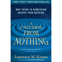 A Universe from Nothing: Why There Is Something Rather Than Nothing by Lawrence M Krauss, 9781451624465