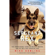 Sergeant Rex: The Unbreakable Bond Between a Marine and His Military Working Dog by Mike Dowling, 9781451635973