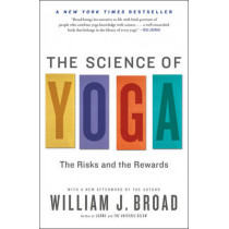 The Science of Yoga: The Risks and the Rewards by William Broad, 9781451641431