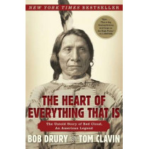 The Heart of Everything That Is: The Untold Story of Red Cloud, an American Legend by Bob Drury, 9781451654684