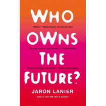 Who Owns the Future? by Jaron Lanier, 9781451654974