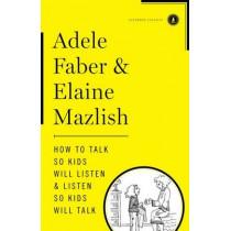 How to Talk So Kids Will Listen & Listen So Kids Will Talk by Adele Faber, 9781451663877
