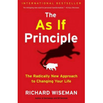 The as If Principle: The Radically New Approach to Changing Your Life by Dr Richard Wiseman, 9781451675061