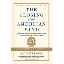 The Closing of the American Mind: How Higher Education Has Failed Democracy and Impoverished the Souls of Today's Students by Allan Bloom, 9781451683202