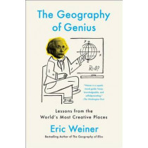 The Geography of Genius: Lessons from the World's Most Creative Places by Eric Weiner, 9781451691672