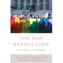 The Gay Revolution: The Story of the Struggle by Lillian Faderman, 9781451694123