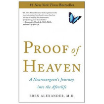 Proof of Heaven: A Neurosurgeon's Journey into the Afterlife by Dr. Eben Alexander, 9781451695199