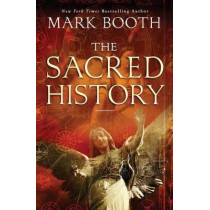 The Sacred History: How Angels, Mystics and Higher Intelligence Made Our World by Mark Booth, 9781451698572
