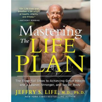 Mastering the Life Plan: The Essential Steps to Achieving Great Health and a Leaner, Stronger, and Sexier Body by Jeffry S Life, 9781451699029