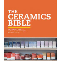 The Ceramic Bible: The Complete Guide to Materials and Techniques by Louisa Taylor, 9781452101620
