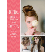 Braids, Buns, and Twists!: Step-by-step Tutorials for 80 Fabulous Hairstyles by Christina Butcher, 9781452124841
