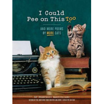 I Could Pee on This Too: And More Poems by More Cats (Poetry Book for Cat Lovers, Cat Humor Books, Funny Gift Book) by Francesco Marciuliano, 9781452132945