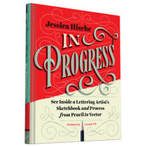 In Progress: See Inside a Lettering Artist's Sketchbook and Process, from Pencil to Vector by Louise Fili, 9781452136226