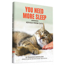 You Need More Sleep: Advice From Cats by Francesco Marciuliano, 9781452138916