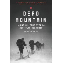 Dead Mountain: The Untold True Story of the Dyatlov Pass Incident by Donnie Eichar, 9781452140032