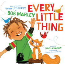 Every Little Thing: Based on the song 'Three Little Birds' by Bob Marley by Bob Marley, 9781452142906