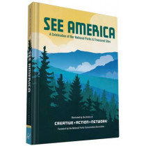 See America: A Celebration of Our National Parks & Treasured Sites by Creative Action Network, 9781452148984