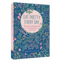 Eat Pretty Everyday: 365 Daily Inspirations for Nourishing Beauty, Inside and Out by Jolene Hart, 9781452151625