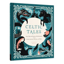 Celtic Tales: Fairy Tales and Stories of Enchantment from Ireland, Scotland, Brittany, and Wales by Kate Forrester, 9781452151755