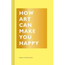 How Art Can Make You Happy by Bridget Watson Payne, 9781452153223