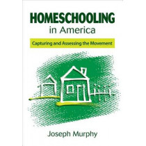 Homeschooling in America: Capturing and Assessing the Movement by Joseph F. Murphy, 9781452205236