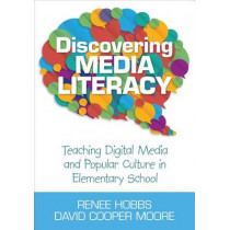 Discovering Media Literacy: Teaching Digital Media and Popular Culture in Elementary School by Renee R. Hobbs, 9781452205632
