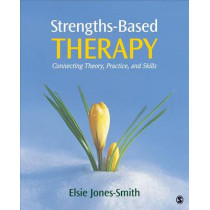 Strengths-Based Therapy: Connecting Theory, Practice and Skills by Elsie Jones-Smith, 9781452217925